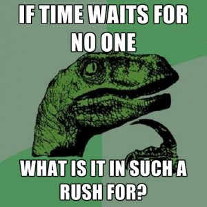 if-time-waits-for-no-one-what-is-it-in-such-a-rush-for